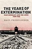 Image of The Years of Extermination : Nazi Germany and the Jews, 1939-1945