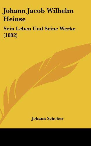 Johann Jacob Wilhelm Heinse: Sein Leben Und Seine Werke (1882)