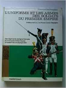 L'Uniforme et les Armes des Soldats du Premier Empire
