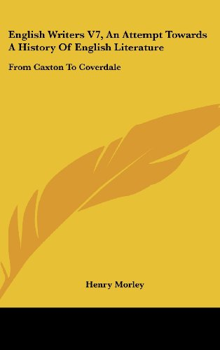 English Writers V7, an Attempt Towards a History of English Literature: From Caxton to Coverdale
