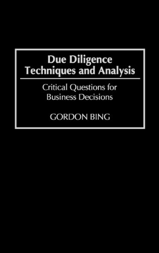 Due Diligence Techniques and Analysis: Critical Questions for Business Decisions, by Gordon Bing