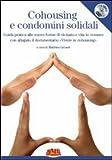 Matthieu Lietaert Cohousing e condomini solidali. Guida pratica alle nuove forme di vicinato e vita in comune. Con DVD