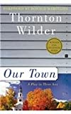 Our Town: A Play in Three Acts (Perennial Classics) (0812416392) by Wilder, Thornton