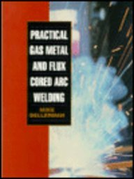 Practical Gas Metal And Flux Cored Arc Welding