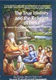 True History and the Religion of India: An Encyclopedia of Authentic Hinduism
