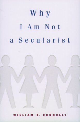 Why I Am Not a Secularist, WILLIAM E. CONNOLLY