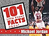 img - for 101 Little Facts About Michael Jordan (101 Little Known Facts Series) book / textbook / text book