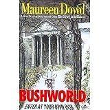 Bushworld, Enter at Your Own Risk