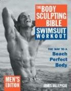 The Body Sculpting Bible Swimsuit Workout: The Way to a Beach Perfect Body: Men