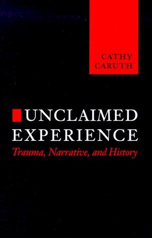 Unclaimed Experience: Trauma, Narrative and History