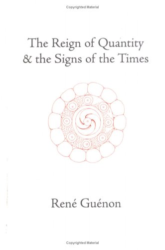 The Reign of Quantity and the Signs of the Times, RENE GUENON