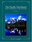 The Pacific Northwest: Past, present, and future (0939688506) by Dale A Lambert
