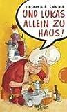 Und Lukas allein zu Haus!. Für Mädchen verboten,  Band 16 (3522176499) by Thomas Fuchs