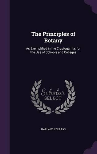 The Principles of Botany: As Exemplified in the Cryptogamia. for the Use of Schools and Colleges