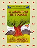 El caballito de los siete colores/ The Little Pony of the Seven Colors (Cuentos De La Media Lunita/ Stories of the Half Little Moon) (Spanish Edition)