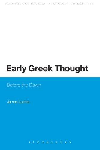 Early Greek Thought: Before the Dawn (Continuum Studies in Ancient Philosophy)