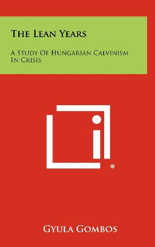 The Lean Years: A Study of Hungarian Calvinism in Crisis