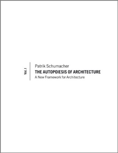 The Autopoiesis of Architecture: A New Framework for Architecture, volume 1