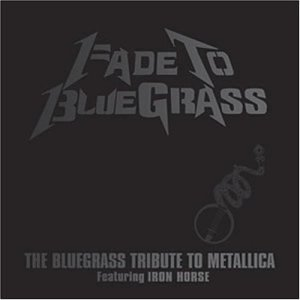 Iron Horse - Fade to Bluegrass The Bluegrass Tribute to Metallica - Zortam Music