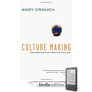 Culture Making: Recovering Our Creative Calling
