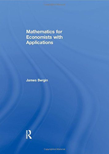 Mathematics for Economists with Applications, by James Bergin