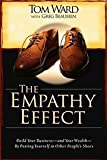 The Empathy Effect: Build Your Business -- and Your Wealth -- By Putting Yourself in Other People's