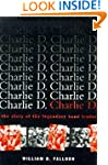 Charlie D: The Story of the Legendary...