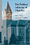 img - for The Political Influence of Churches (Cambridge Studies in Social Theory, Religion and Politics) 1st edition by Djupe, Paul A., Gilbert, Christopher P. (2008) Paperback book / textbook / text book