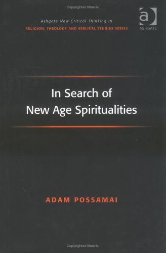 In Search of New Age Spiritualities (Ashgate New Critical Thinking in Religion, Theology, and Biblical Studies) (Ashgate
