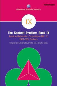 THE CONTEST PROBLEM BOOK IX: AMERICAN MATHEMATICS COMPETITIONS (AMC-12) 2001-2007
