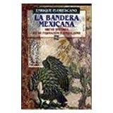 La Bandera Mexicana. Breve Historia de Su Formacin y Simbolismo (Coleccion Popular)
