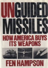 Unguided Missiles: How America Buys Its Weapons by Fen Osler Hampson (1989-10-18)