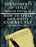 William Strunk jr. The Elements of Style by William Strunk jr. & How To Speak And Write Correctly by Joseph Devlin - Special Edition