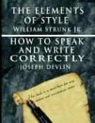 The Elements of Style by William Strunk Jr. & How To Speak And Write Correctly by Joseph Devlin - Special Edition