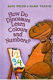 How Do Dinosaurs Learn Colours and Numbers? (0007865155) by Yolen, Jane