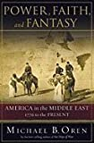 Power, Faith, & Fantasy America in the Middle East, 1776 to the Present (Hardcover, 2007)