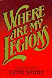 Where are my legions (0688036457) by Smith, Gene