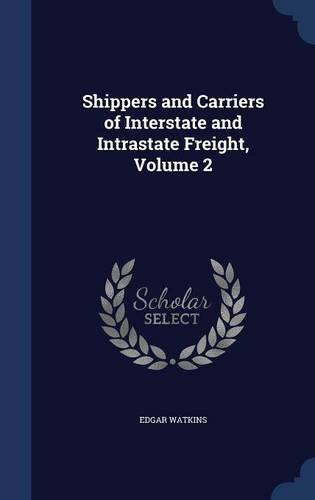 Shippers and Carriers of Interstate and Intrastate Freight, Volume 2
