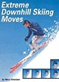 Extreme Downhill Skiing Moves (Behind the Moves (Capstone))