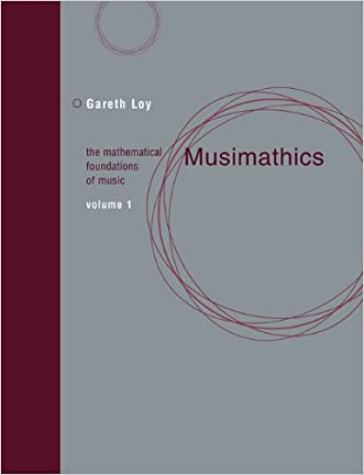 Musimathics: The Mathematical Foundations of Music (Volume 1) written by Gareth Loy