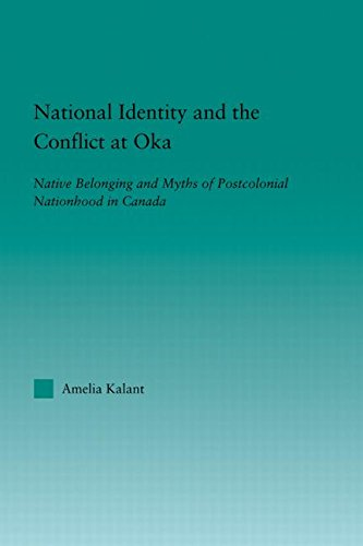 National Identity and the Conflict at Oka: Native Belonging and Myths of Postcolonial Nationhood in Canada (Indigenous P