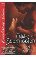 Master of Submission [Masters of Submission 1] (Siren Publishing Everlasting Classic) (Masters of Submission - Siren Publishing Everlasting Classic) by Jan Bowles