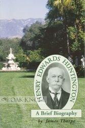 Henry Edwards Huntington: A Brief Biography, James Ernest Thorpe
