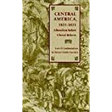 Central America, 1821-1871: Liberalism before Liberal Reform