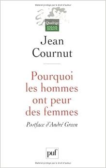 Pourquoi les hommes ont peur des femmes - Jean Cournut