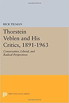 Thorstein Veblen And His Critics, 1891-1963: Conservative, Liberal, And Radical Perspectives (Princeton Legacy Library)