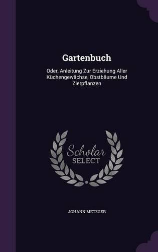 gartenbuch-oder-anleitung-zur-erziehung-aller-kuchengewachse-obstbaume-und-zierpflanzen
