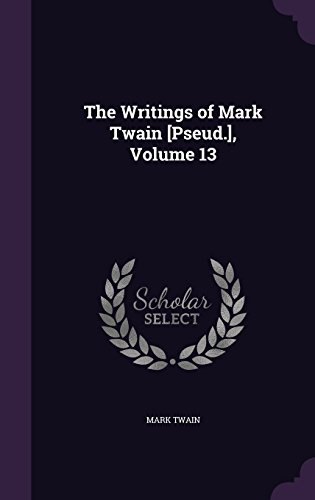 The Writings of Mark Twain [Pseud.], Volume 13
