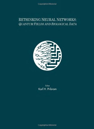 Rethinking Neural Networks: Quantum Fields and Biological Data (INNS Series of Texts, Monographs, and Proceedings Series