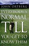 Everybody's Normal Till You Get to Know Them (0310250846) by Ortberg, John